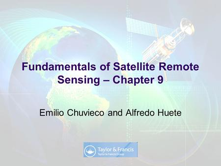 Chuvieco and Huete (2009): Fundamentals of Satellite Remote Sensing, Taylor and Francis Emilio Chuvieco and Alfredo Huete Fundamentals of Satellite Remote.