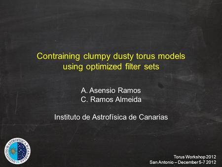 Contraining clumpy dusty torus models using optimized filter sets A.Asensio Ramos C. Ramos Almeida Instituto de Astrofísica de Canarias Torus Workshop.