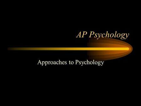 AP Psychology Approaches to Psychology. Psychology is... the science that studies mental processes and behavior in humans and other animals. the profession.