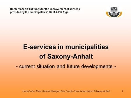 Heinz-Lothar Theel, General Manager of the County Council Association of Saxony-Anhalt1 E-services in municipalities of Saxony-Anhalt - current situation.