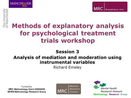 Methods of explanatory analysis for psychological treatment trials workshop Session 3 Analysis of mediation and moderation using instrumental variables.
