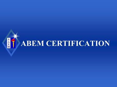 ABEM CERTIFICATION. Society for Academic Emergency Medicine American Board of Emergency Medicine (ABEM) Mission To protect the public by promoting and.