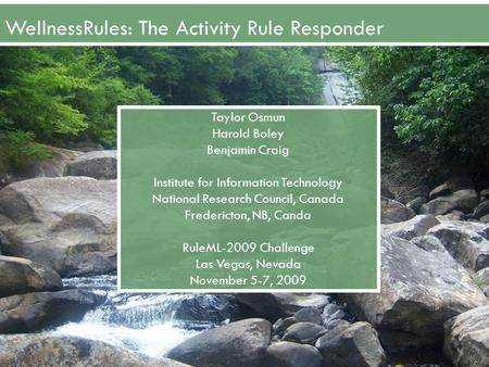 WellnessRules: The Activity Rule Responder Taylor Osmun Harold Boley Benjamin Craig Institute for Information Technology National Research Council, Canada.