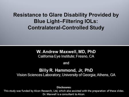 W. Andrew Maxwell, MD, PhD California Eye Institute; Fresno, CA and Billy R. Hammond, Jr, PhD Vision Sciences Laboratory, University of Georgia; Athens,