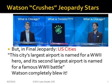 " But, in Final Jeopardy: US Cities ""This city's largest airport is named for a WWII hero, and its second largest airport is named for a famous WWII battle"""