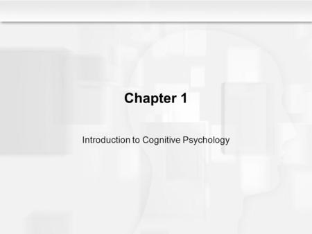 Chapter 1 Introduction to Cognitive Psychology. The Complexity of Cognition Cognition involves –Perception –Attention –Memory –Representation of knowledge.