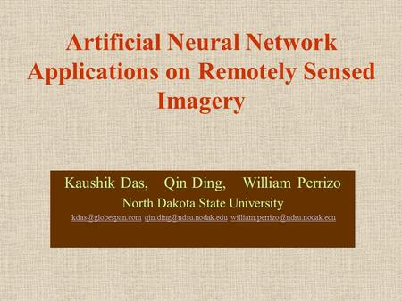 Artificial Neural Network Applications on Remotely Sensed Imagery Kaushik Das, Qin Ding, William Perrizo North Dakota State University