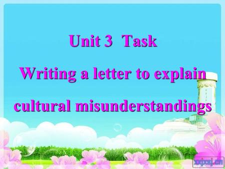 Unit 3 Task Writing a letter to explain cultural misunderstandings.