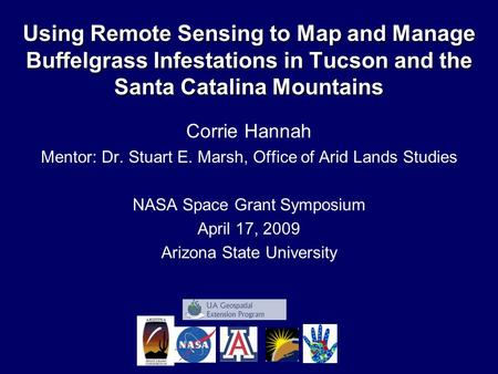 Corrie Hannah Mentor: Dr. Stuart E. Marsh, Office of Arid Lands Studies NASA Space Grant Symposium April 17, 2009 Arizona State University Using Remote.