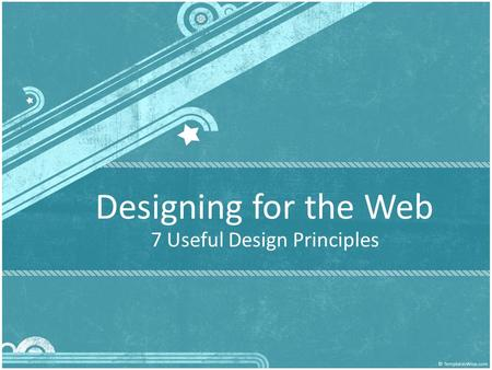 Designing for the Web 7 Useful Design Principles.