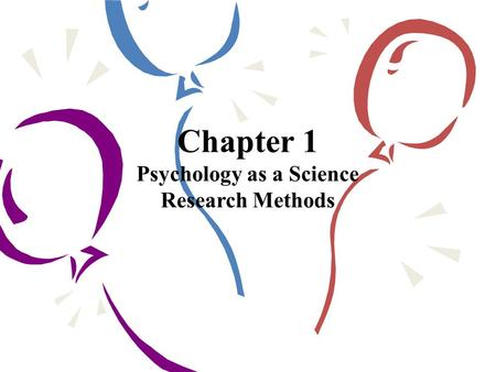 Chapter 1 Psychology as a Science Research Methods.