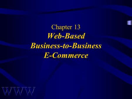 Chapter 13 Web-Based Business-to-Business E-Commerce.