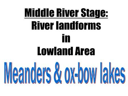 Middle River Stage: River landforms in Lowland Area.