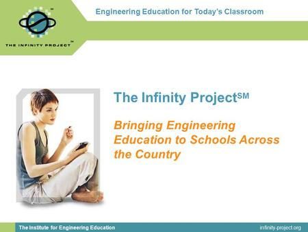 Infinity-project.org The Caruth Institute for Engineering Education Engineering Education for today's classroom. The Infinity Project SM Bringing Engineering.