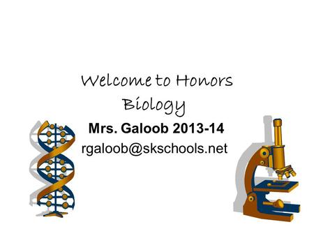 Welcome to Honors Biology Mrs. Galoob 2013-14