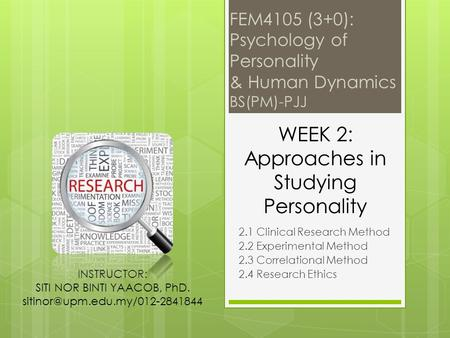 FEM4105 (3+0): Psychology of Personality & Human Dynamics BS(PM)-PJJ 2.1 Clinical Research Method 2.2 Experimental Method 2.3 Correlational Method 2.4.