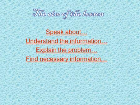 Speak about… Understand the information… Explain the problem… Find necessary information…