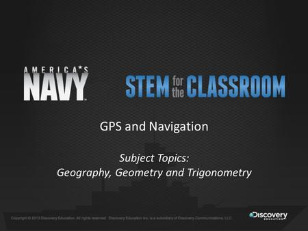 GPS and Navigation Subject Topics: Geography, Geometry and Trigonometry.
