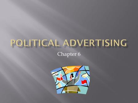 Chapter 6.  Advertising allows candidates to reach uninterested and unmotivated citizens  TV ads reach people, for example, who happen to be watching.