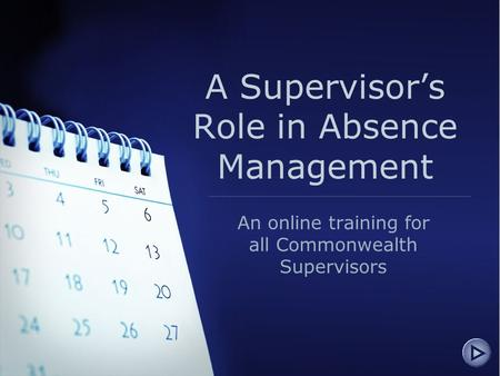 A Supervisor's Role in Absence Management An online training for all Commonwealth Supervisors.