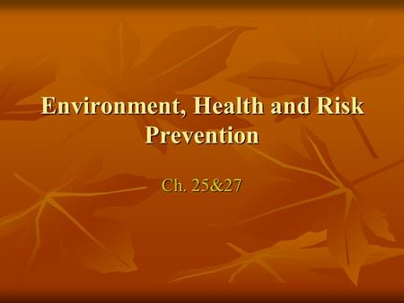 Environment, Health and Risk Prevention Ch. 25&27.