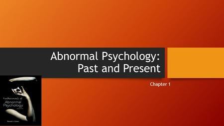 Abnormal Psychology: Past and Present Chapter 1. Tips for Effective Studying Establish a quiet place, free of distractions, where you do nothing but study.