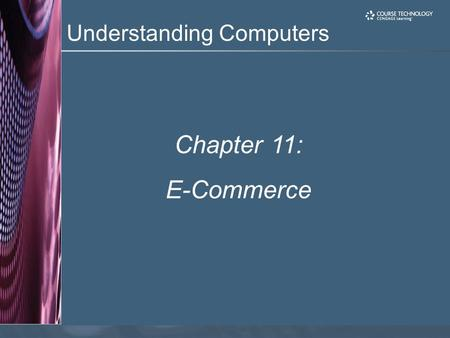 Understanding Computers Chapter 11: E-Commerce. 2 Learning Objectives Explain what e-commerce is and describe some of the benefits and risks involved.