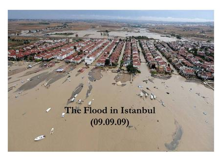The Flood in Istanbul (09.09.09). Istanbul is the largest city in Turkey and is the only metropolis in the world that is situated on two continents.