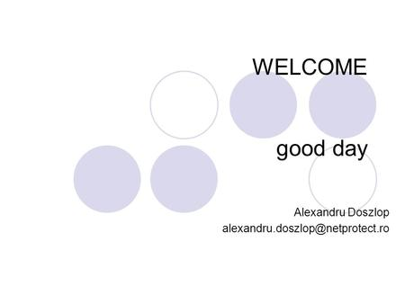 WELCOME good day Alexandru Doszlop