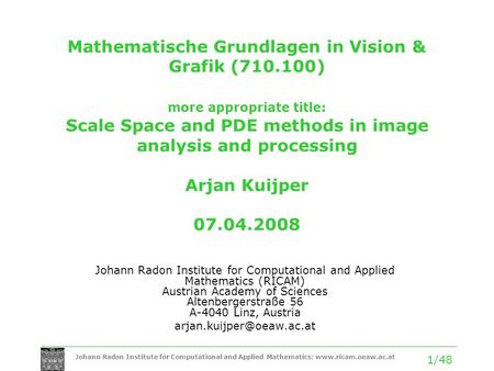 Johann Radon Institute for Computational and Applied Mathematics: www.ricam.oeaw.ac.at 1/48 Mathematische Grundlagen in Vision & Grafik (710.100) more.