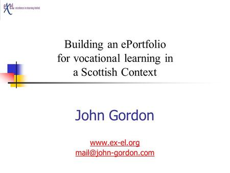 John Gordon  Building an ePortfolio for vocational learning in a Scottish Context.