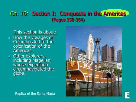 Ch. 16: Section I: Conquests in the Americas (Pages 358-364) This section is about: This section is about: How the voyages of Columbus led to the colonization.