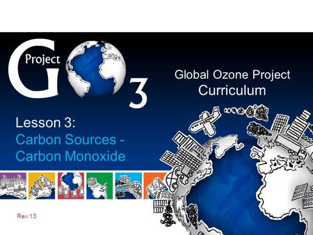 Global Ozone Project Curriculum Rev 13 Lesson 3: Carbon Sources - Carbon Monoxide.
