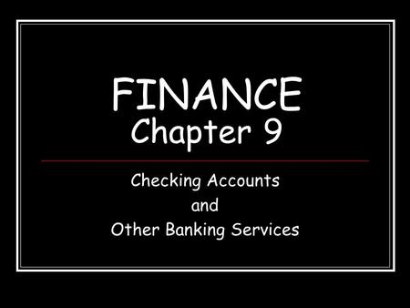 FINANCE Chapter 9 Checking Accounts and Other Banking Services.