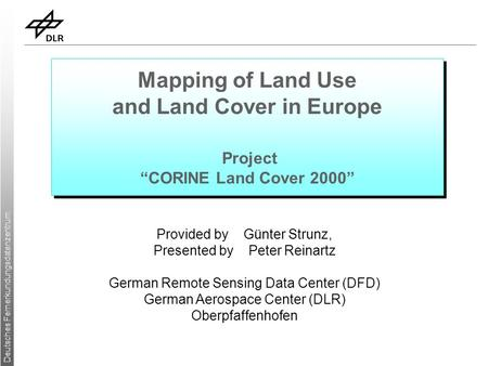 "Deutsches Fernerkundungsdatenzentrum Mapping of Land Use and Land Cover in Europe Project ""CORINE Land Cover 2000"" Provided by Günter Strunz, Presented."