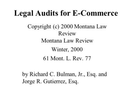 Legal Audits for E-Commerce Copyright (c) 2000 Montana Law Review Montana Law Review Winter, 2000 61 Mont. L. Rev. 77 by Richard C. Bulman, Jr., Esq. and.