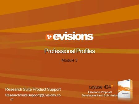 Electronic Proposal Development and Submission Module 3 Professional Profiles Research Suite Product Support m.