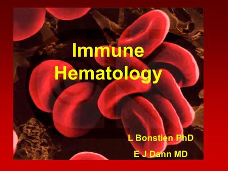 Immune Hematology L Bonstien PhD E J Dann MD. RED BLOOD CELL SURFACE MAMBRANE.