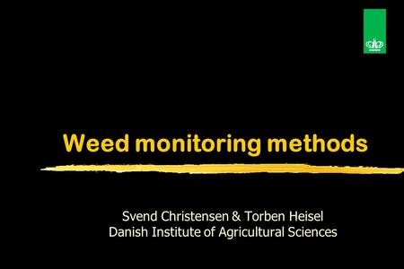 Weed monitoring methods Svend Christensen & Torben Heisel Danish Institute of Agricultural Sciences.