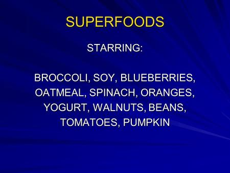 SUPERFOODS STARRING: BROCCOLI, SOY, BLUEBERRIES, OATMEAL, SPINACH, ORANGES, YOGURT, WALNUTS, BEANS, TOMATOES, PUMPKIN.