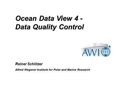 Reiner Schlitzer Alfred Wegener Institute for Polar and Marine Research Ocean Data View 4 - Data Quality Control.