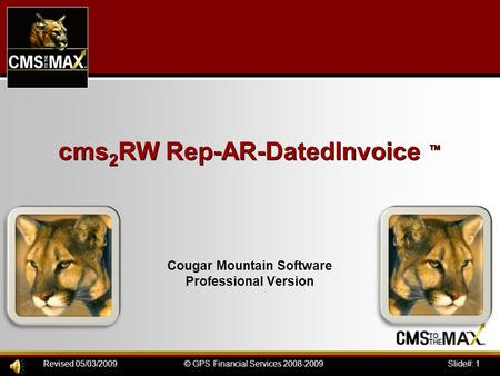 Slide#: 1© GPS Financial Services 2008-2009Revised 05/03/2009 cms 2 RW Rep-AR-DatedInvoice ™ Cougar Mountain Software Professional Version.