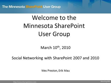 Welcome to the Minnesota SharePoint User Group March 10 th, 2010 Social Networking with SharePoint 2007 and 2010 Wes Preston,