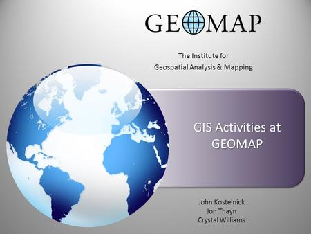 GIS Activities at GEOMAP The Institute for Geospatial Analysis & Mapping John Kostelnick Jon Thayn Crystal Williams.