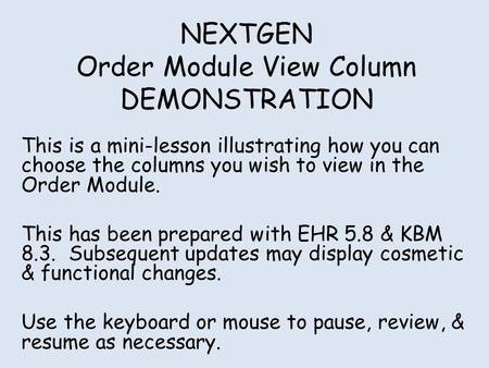 NEXTGEN Order Module View Column DEMONSTRATION This is a mini-lesson illustrating how you can choose the columns you wish to view in the Order Module.