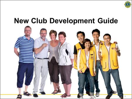 1 New Club Development Guide. 2 Why Organize a New Lions Club To serve To make a difference To assist those in need To introduce new projects to local.