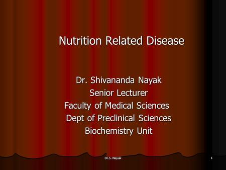 Dr.S. Nayak 1 Nutrition Related Disease Dr. Shivananda Nayak Senior Lecturer Faculty of Medical Sciences Faculty of Medical Sciences Dept of Preclinical.