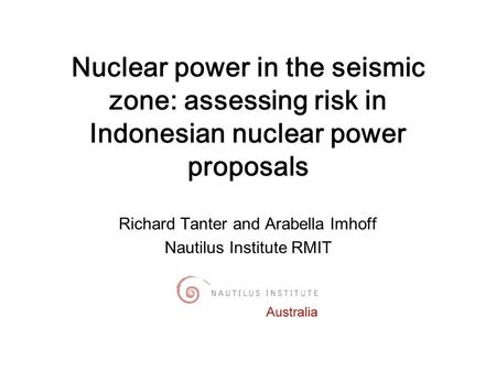Outline Why research Indonesian nuclear power? Suspects with nuclear form and rising misperceptions Nuclear reactors - existing and planned The Muria peninsula.