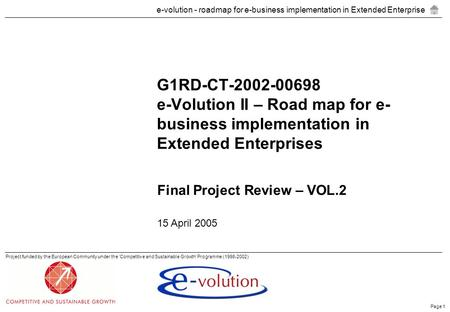 E-volution - roadmap for e-business implementation in Extended Enterprise Page 1 <strong>Project</strong> funded by the European Community under the 'Competitive and Sustainable.