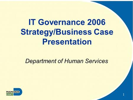 1 IT Governance 2006 Strategy/Business Case Presentation Department of Human Services.